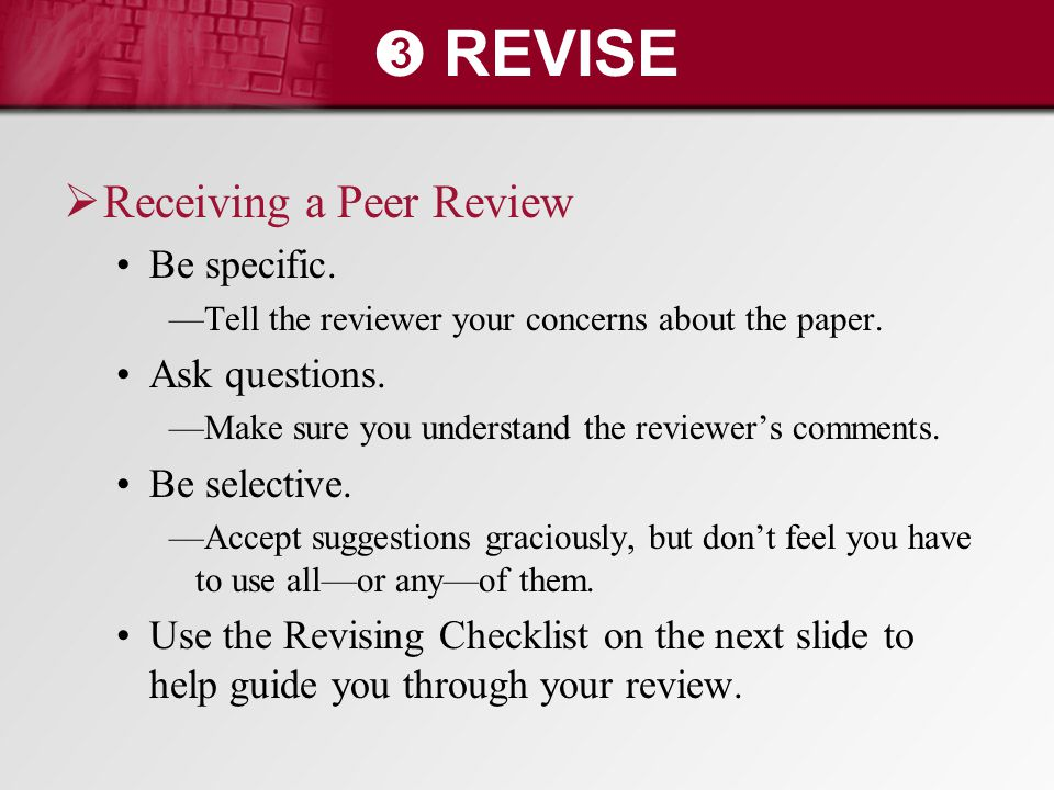 ➌ REVISE Receiving a Peer Review Be specific. Ask questions.