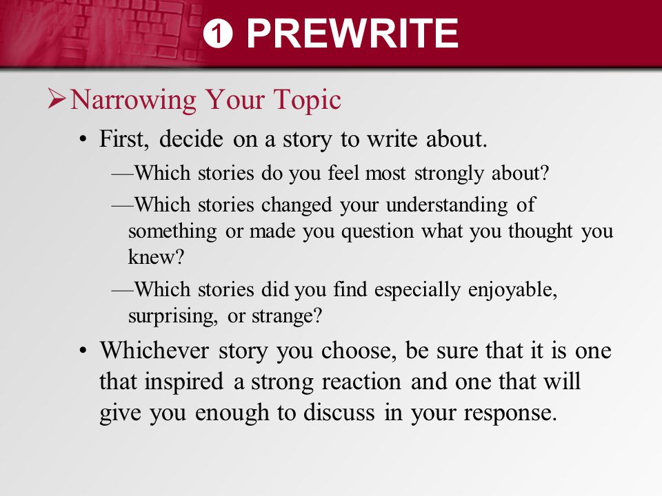 ➊ PREWRITE Narrowing Your Topic