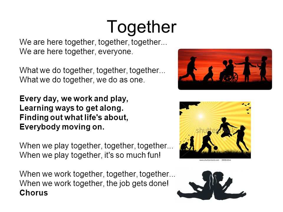 Together We are here together, together, together...