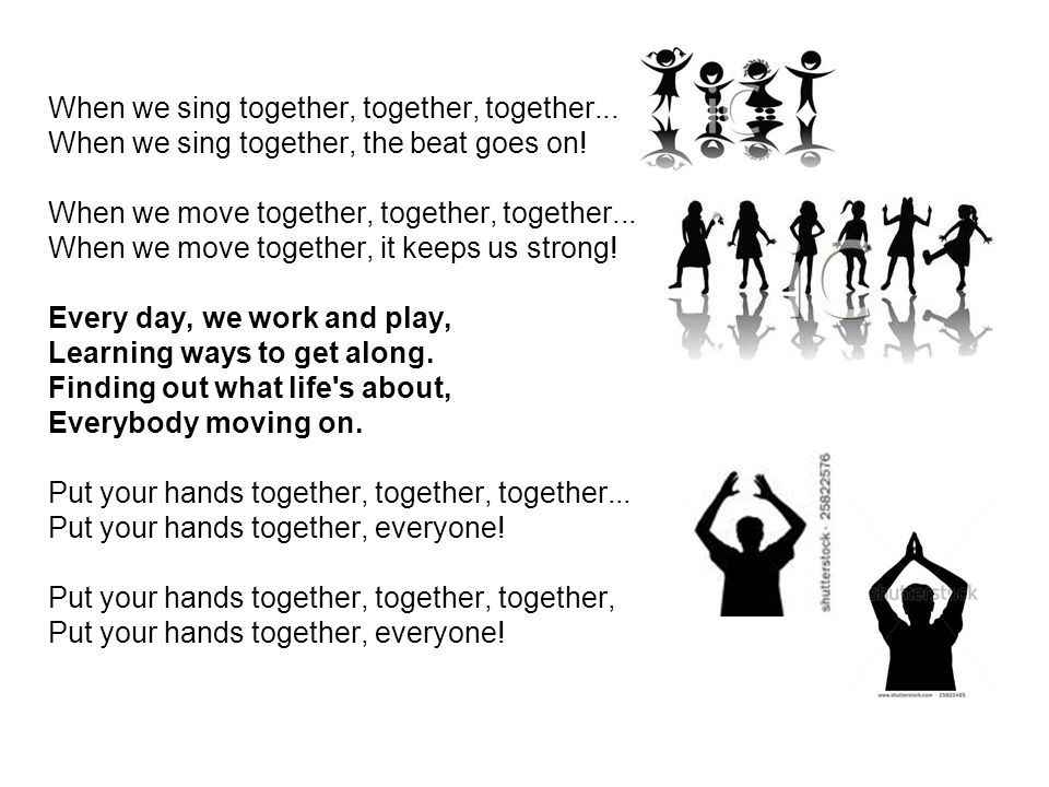 When we sing together, together, together...
