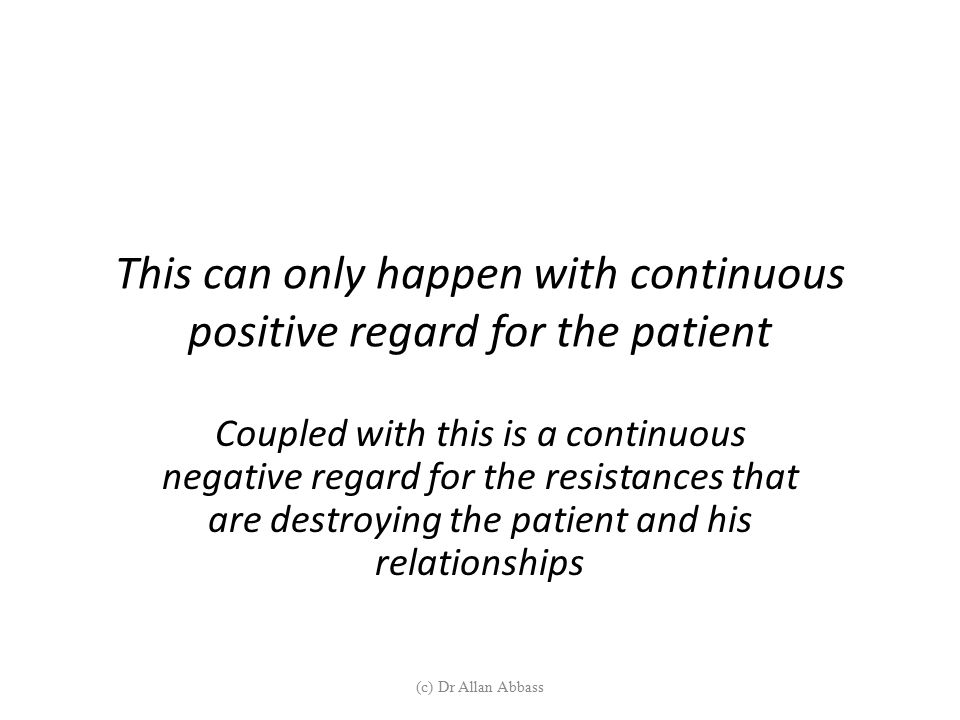 This can only happen with continuous positive regard for the patient