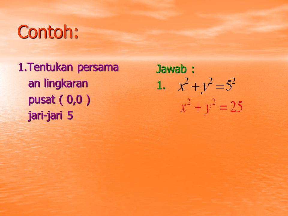 Contoh: 1.Tentukan persama Jawab : an lingkaran 1. pusat ( 0,0 )