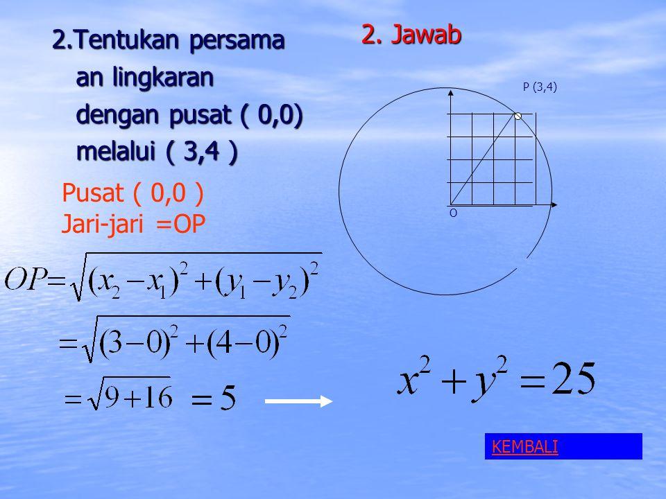 2. Jawab 2.Tentukan persama an lingkaran dengan pusat ( 0,0)