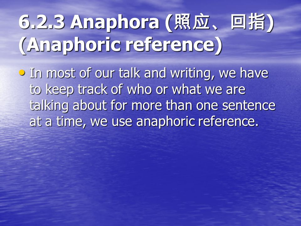 6.2.3 Anaphora (照应、回指) (Anaphoric reference)