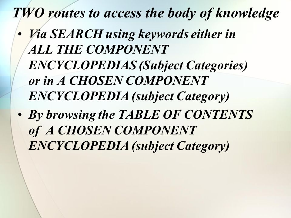 TWO routes to access the body of knowledge