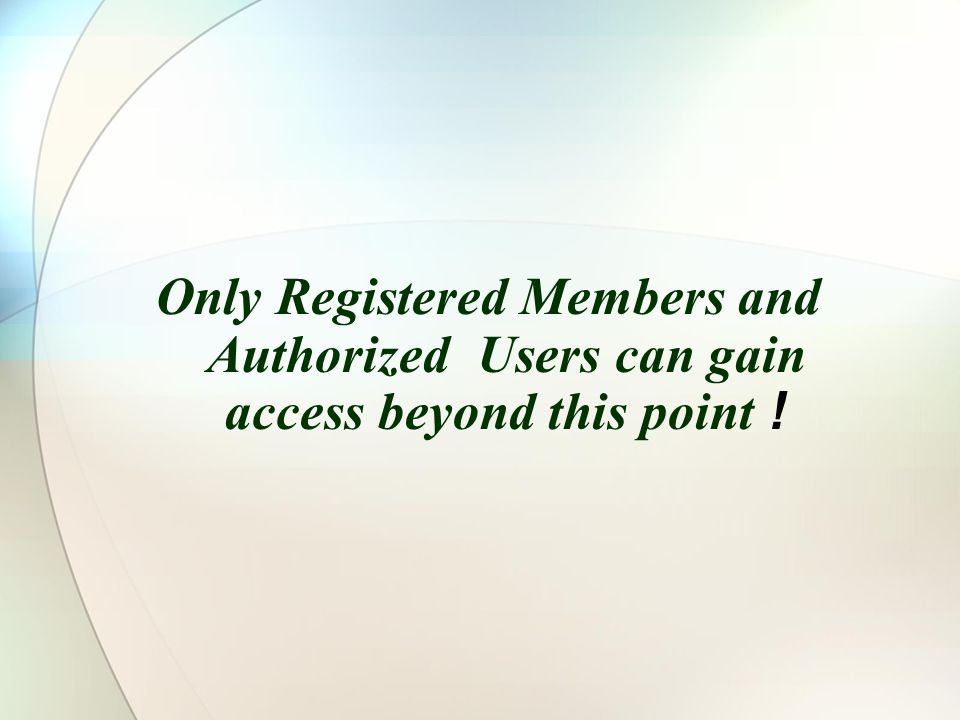 Only Registered Members and Authorized Users can gain access beyond this point !