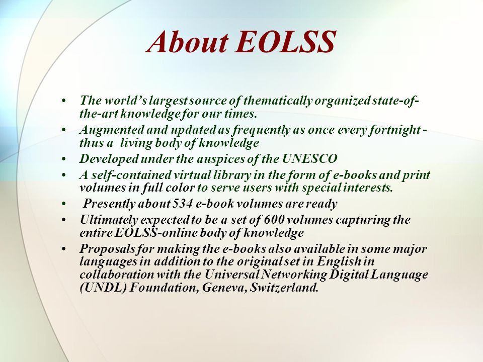 About EOLSS The world's largest source of thematically organized state-of-the-art knowledge for our times.