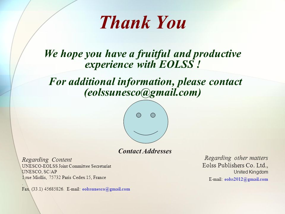 Thank You We hope you have a fruitful and productive experience with EOLSS ! For additional information, please contact (eolssunesco@gmail.com)