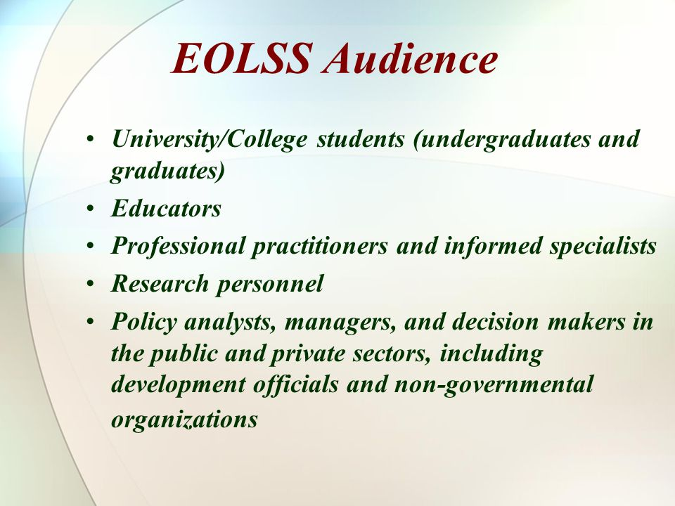 EOLSS Audience University/College students (undergraduates and graduates) Educators. Professional practitioners and informed specialists.