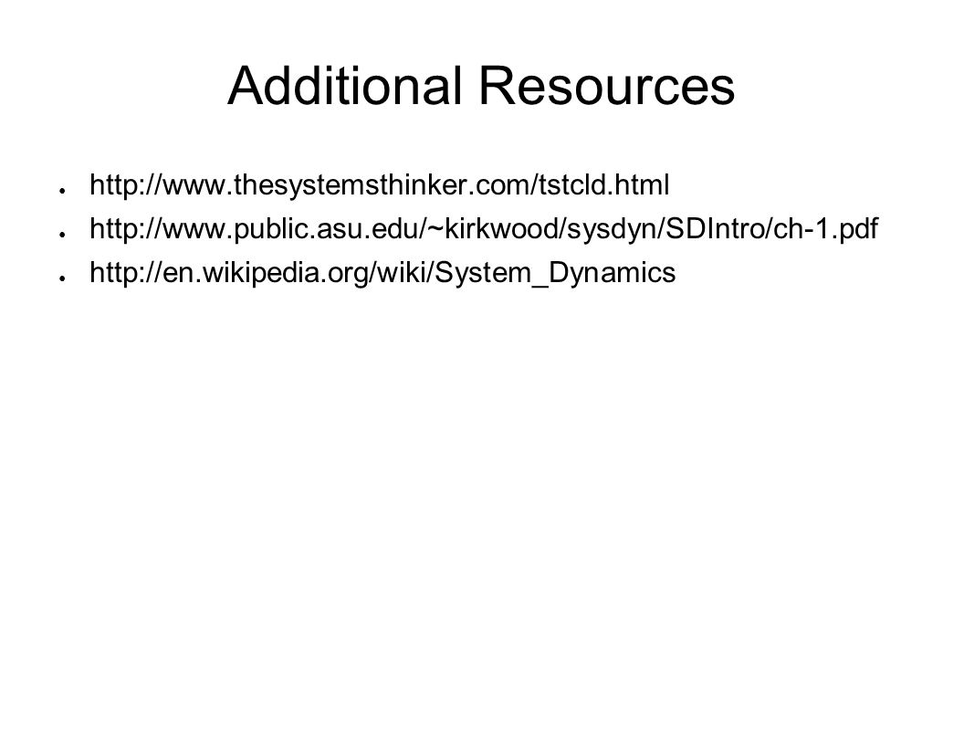 Additional Resources http://www.thesystemsthinker.com/tstcld.html