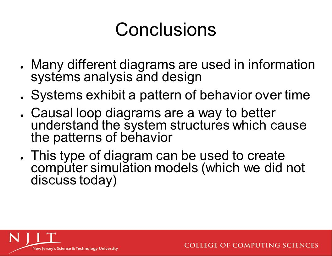 Conclusions Many different diagrams are used in information systems analysis and design. Systems exhibit a pattern of behavior over time.