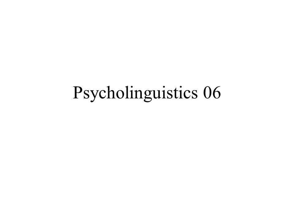 Psycholinguistics 06