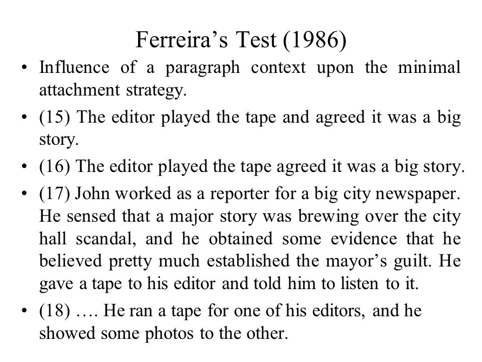 Ferreira's Test (1986) Influence of a paragraph context upon the minimal attachment strategy.
