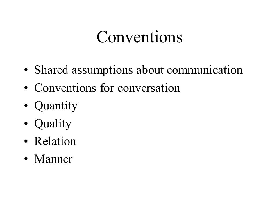 Conventions Shared assumptions about communication