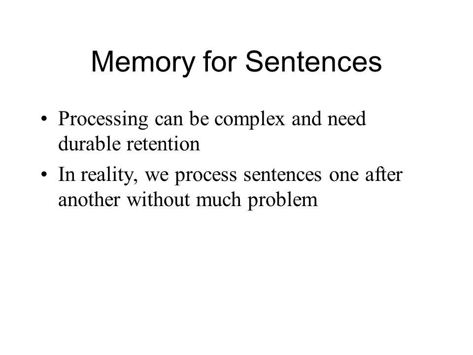 Memory for Sentences Processing can be complex and need durable retention.
