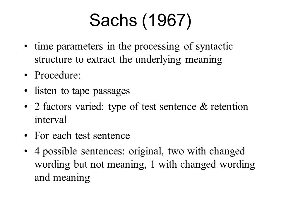 Sachs (1967) time parameters in the processing of syntactic structure to extract the underlying meaning.