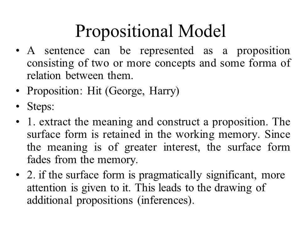 Propositional Model A sentence can be represented as a proposition consisting of two or more concepts and some forma of relation between them.