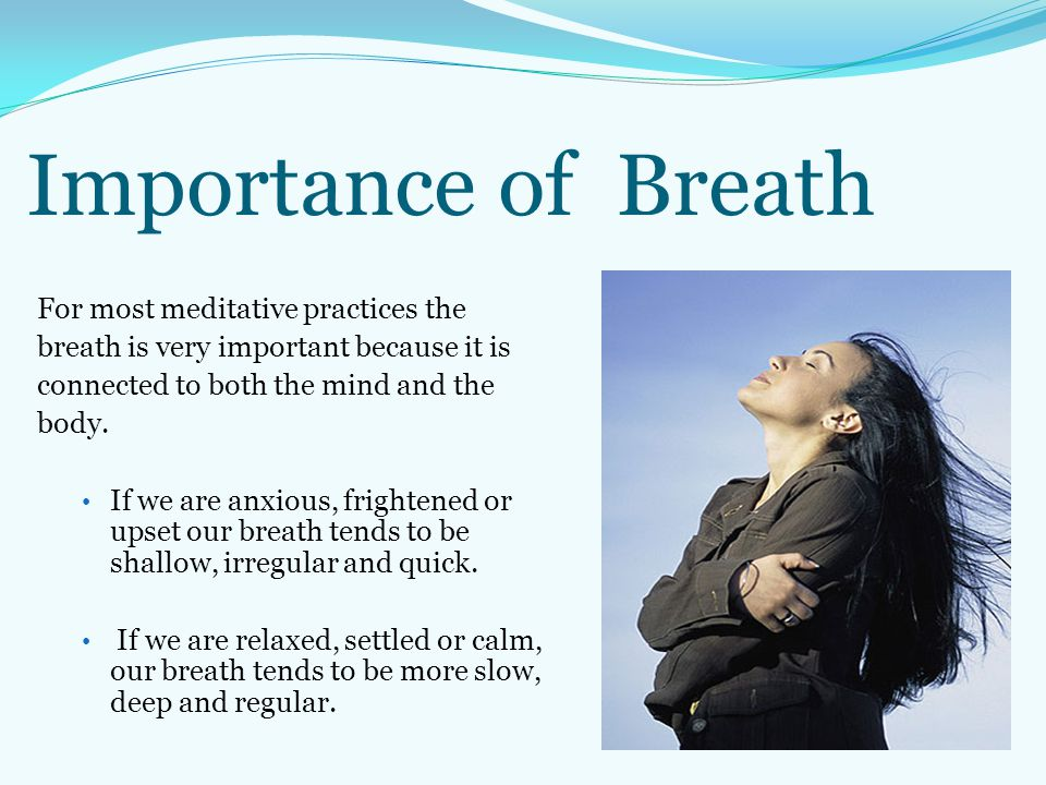 Importance of Breath For most meditative practices the