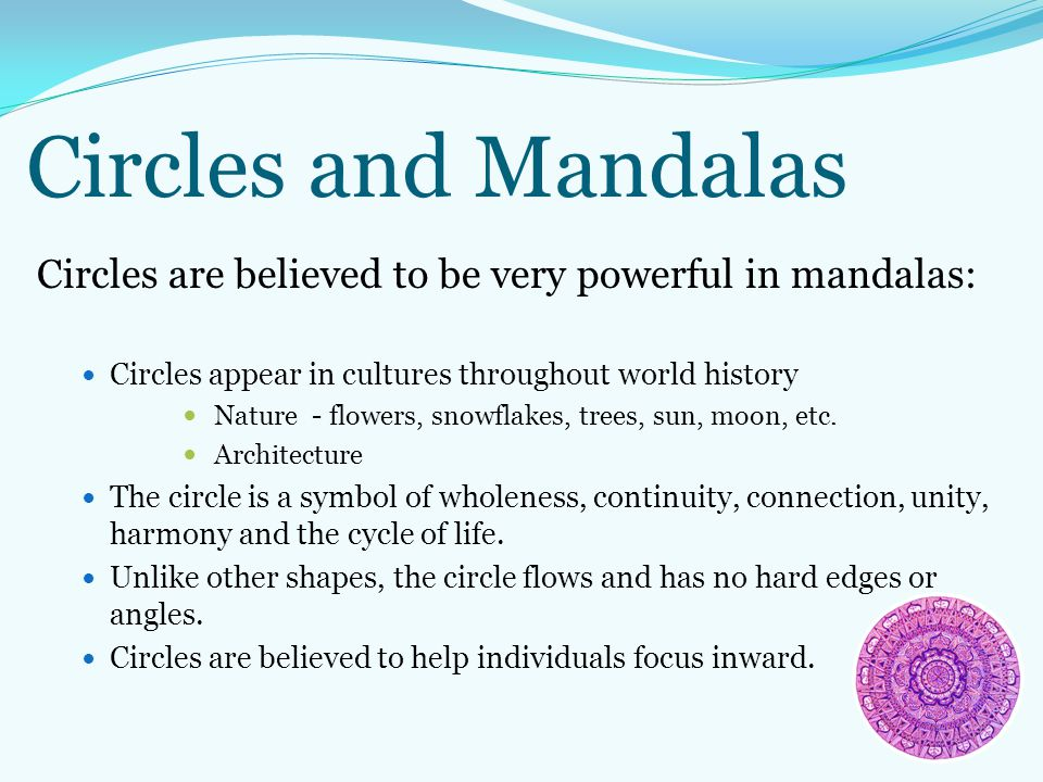Circles and Mandalas Circles are believed to be very powerful in mandalas: Circles appear in cultures throughout world history.