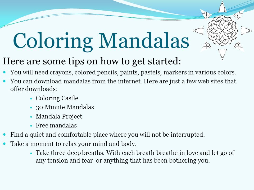 Coloring Mandalas Here are some tips on how to get started: