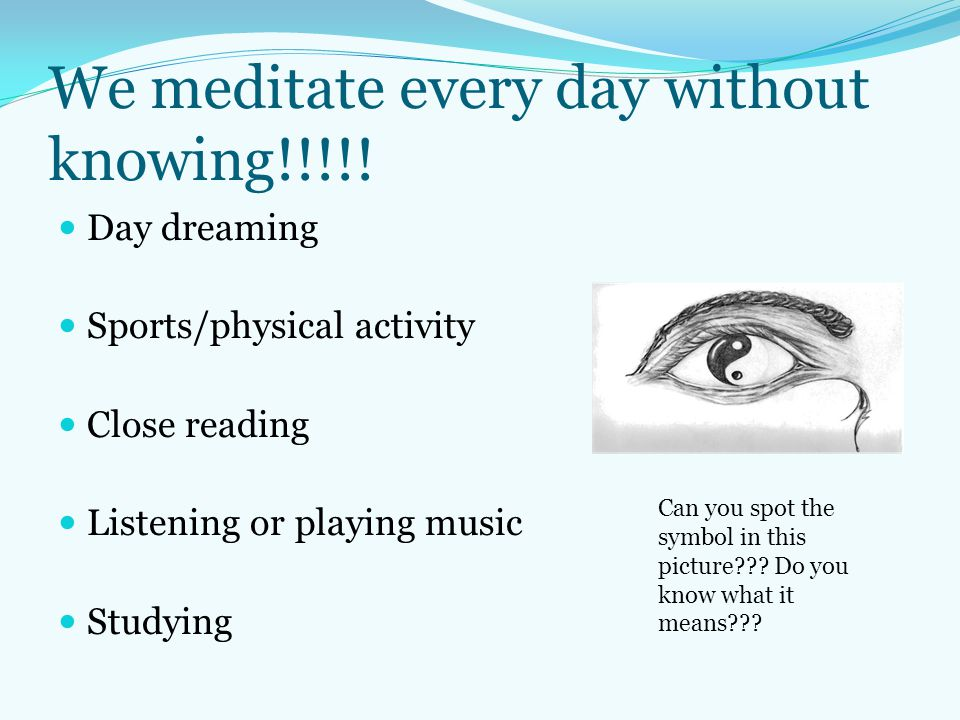 We meditate every day without knowing!!!!!