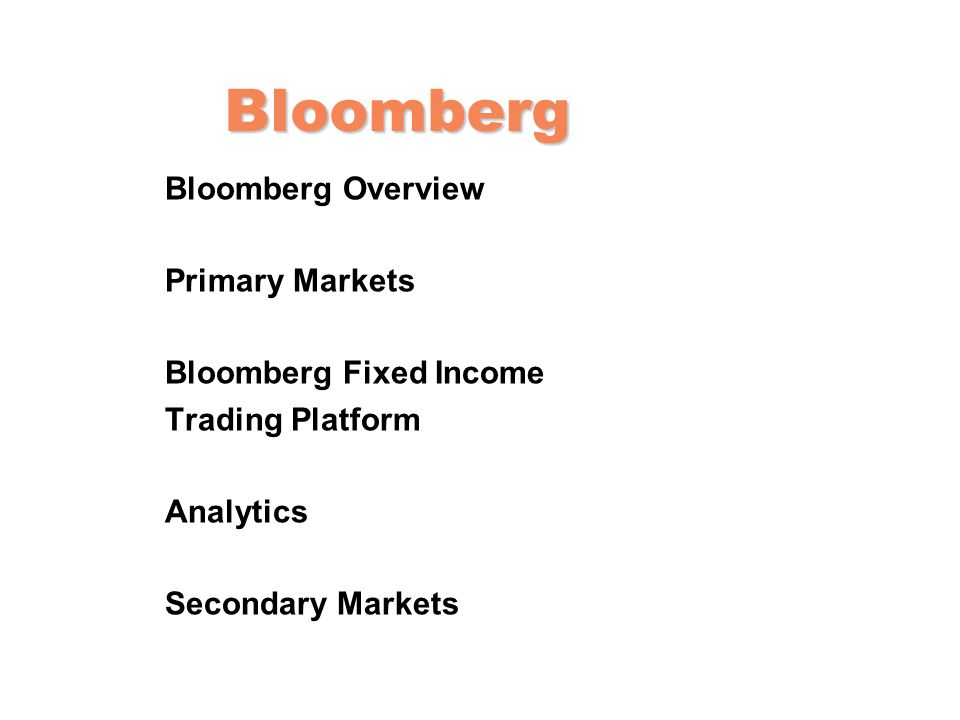 Bloomberg Bloomberg Overview Primary Markets Bloomberg Fixed Income