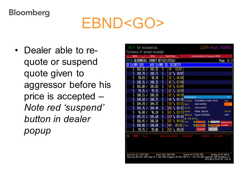 EBND<GO> Dealer able to re-quote or suspend quote given to aggressor before his price is accepted – Note red 'suspend' button in dealer popup.