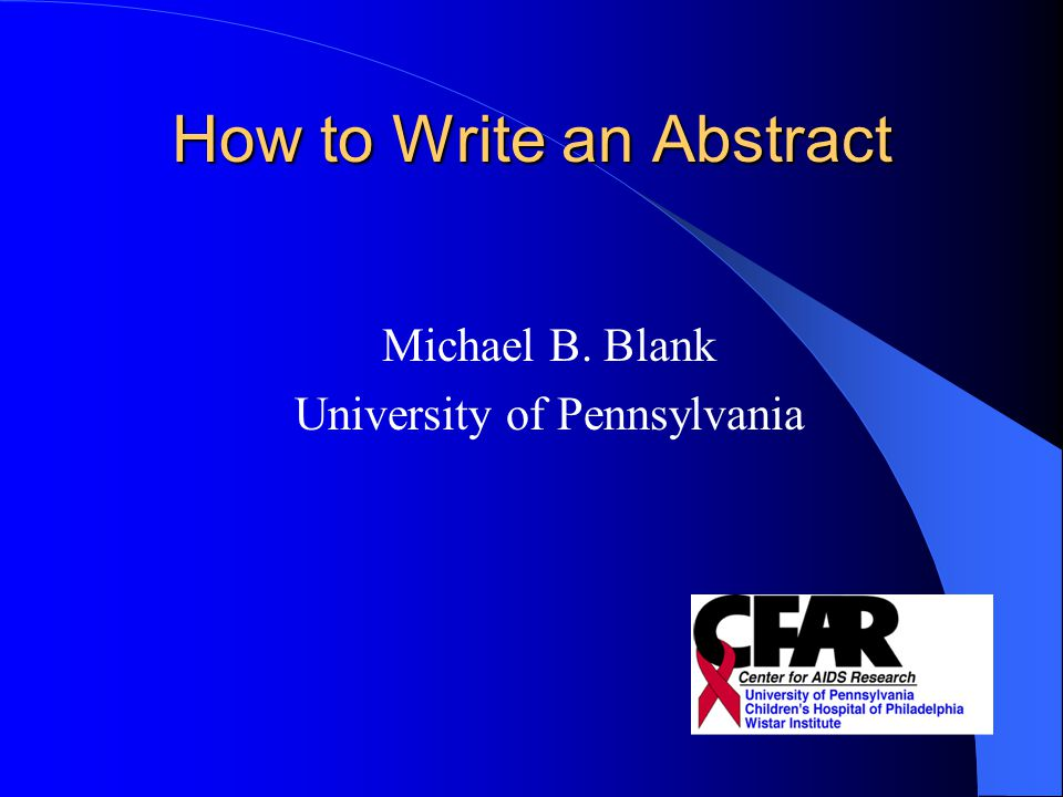 how to write an abstract for a paper presentation Writing a successful conference paper proposal explain why your paper is an important scholarly contribution the point of conference papers - indeed the point of scholarship - is to move the discussion.