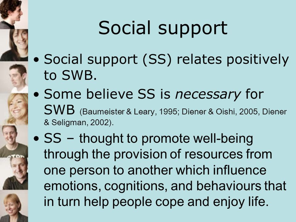 Social support Social support (SS) relates positively to SWB.