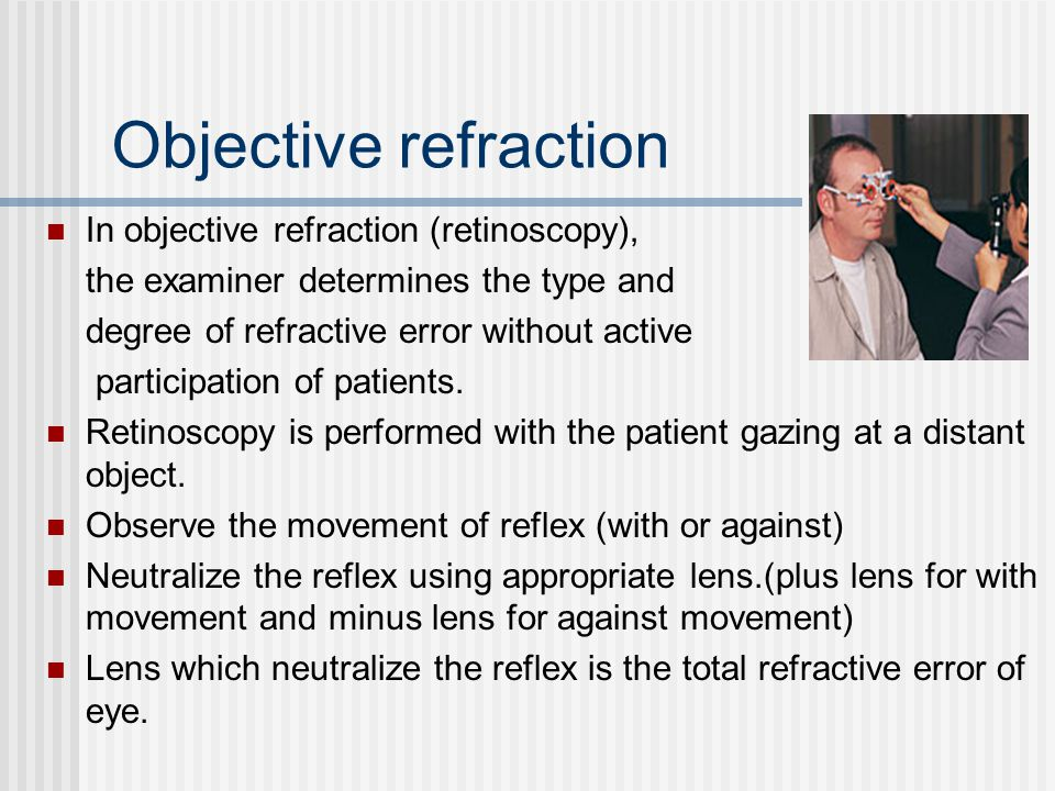 Objective refraction In objective refraction (retinoscopy),