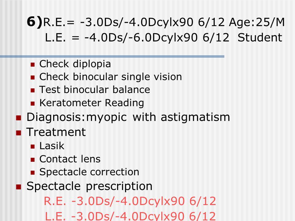 6)R.E.= -3.0Ds/-4.0Dcylx90 6/12 Age:25/M