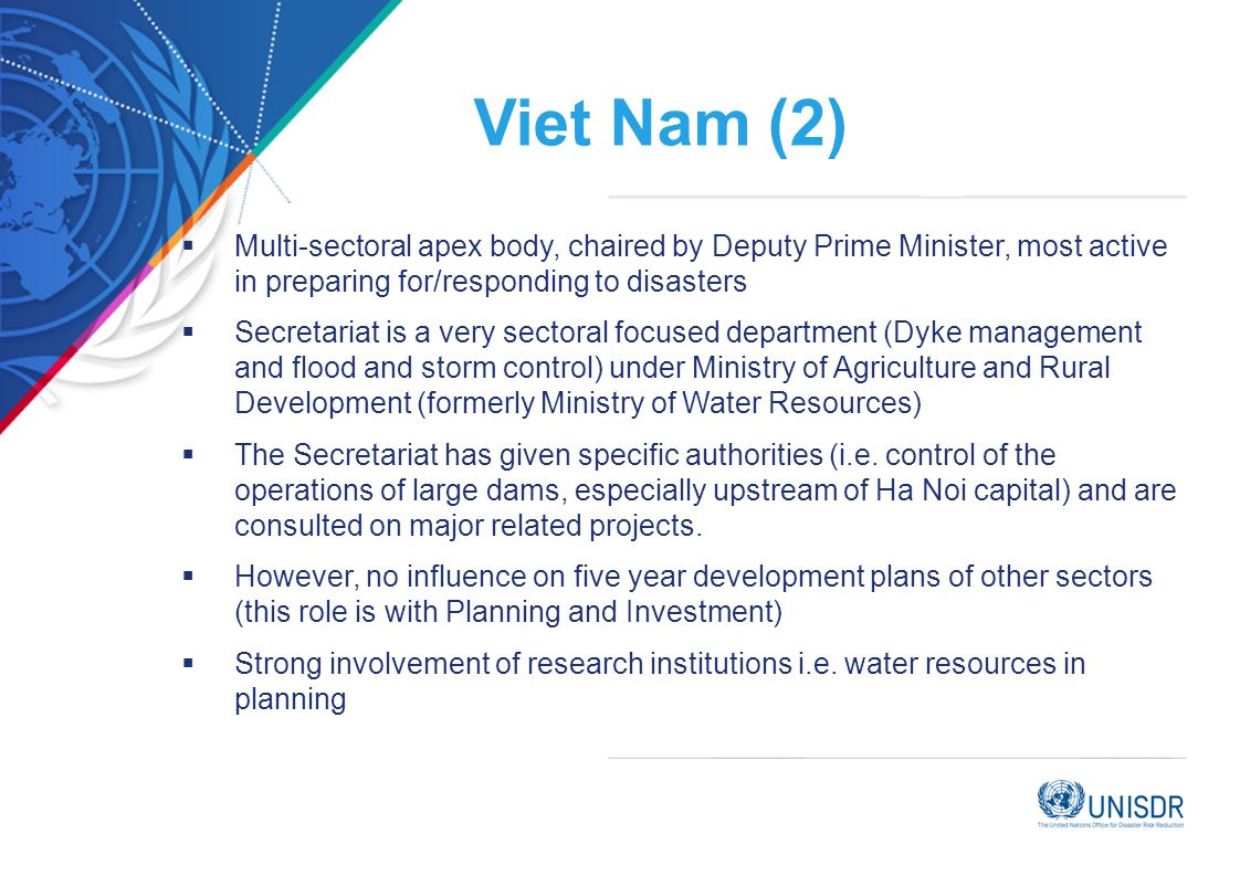 Viet Nam (2) Multi-sectoral apex body, chaired by Deputy Prime Minister, most active in preparing for/responding to disasters.