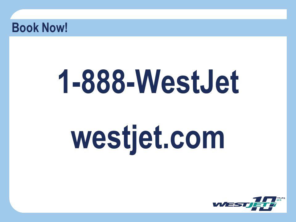 Book Now! 1-888-WestJet westjet.com