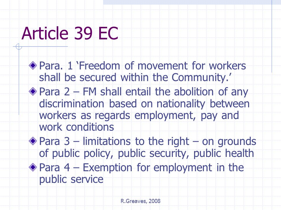 Article 39 EC Para. 1 'Freedom of movement for workers shall be secured within the Community.'