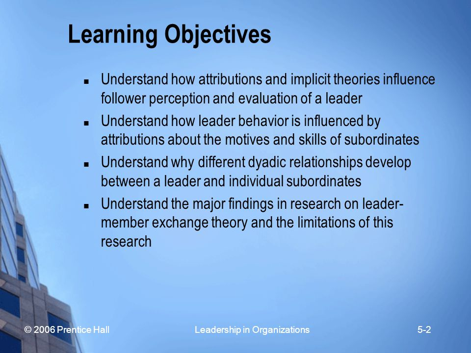 Learning Objectives Understand how attributions and implicit theories influence follower perception and evaluation of a leader.