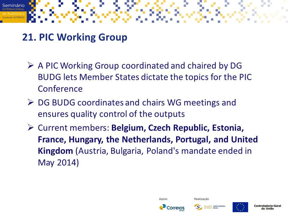 21. PIC Working Group A PIC Working Group coordinated and chaired by DG BUDG lets Member States dictate the topics for the PIC Conference.