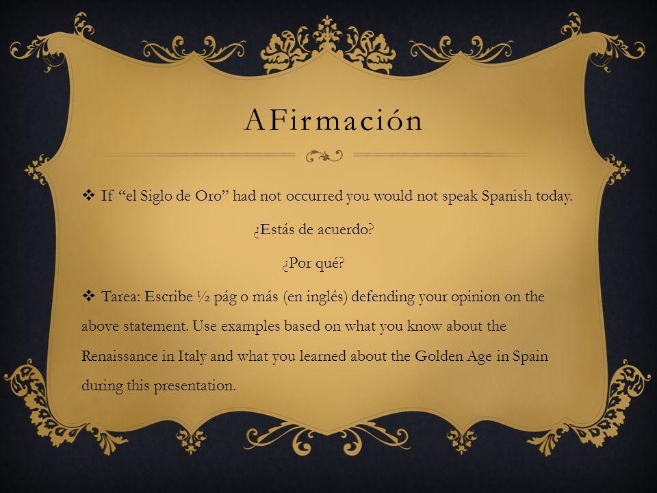 AFirmación If el Siglo de Oro had not occurred you would not speak Spanish today. ¿Estás de acuerdo
