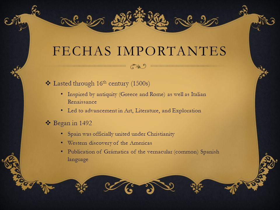Fechas importantes Lasted through 16th century (1500s) Began in 1492