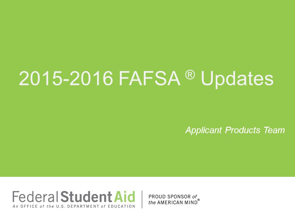 2015-2016 FAFSA ® Updates Applicant Products Team