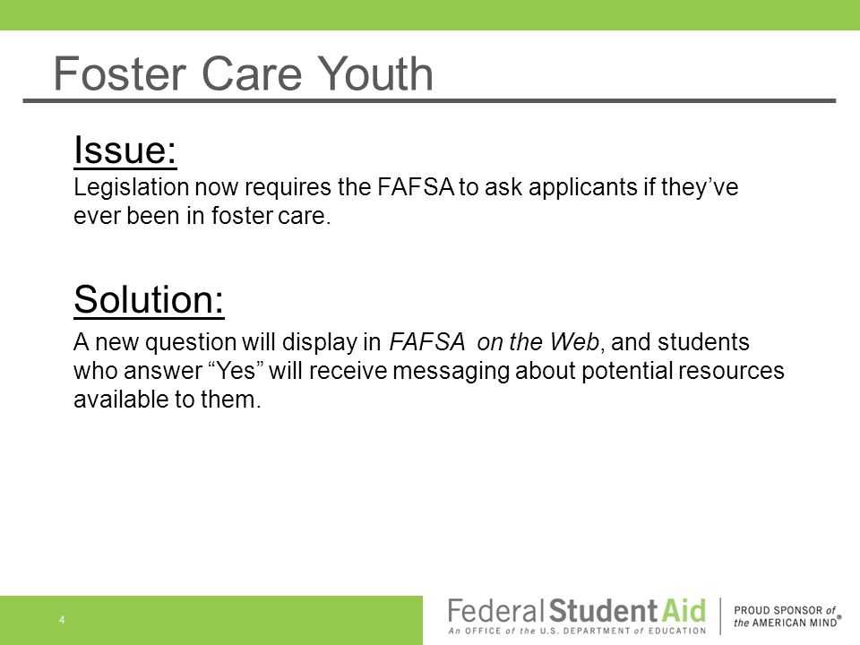 Foster Care Youth Issue: Legislation now requires the FAFSA to ask applicants if they've ever been in foster care. Solution: