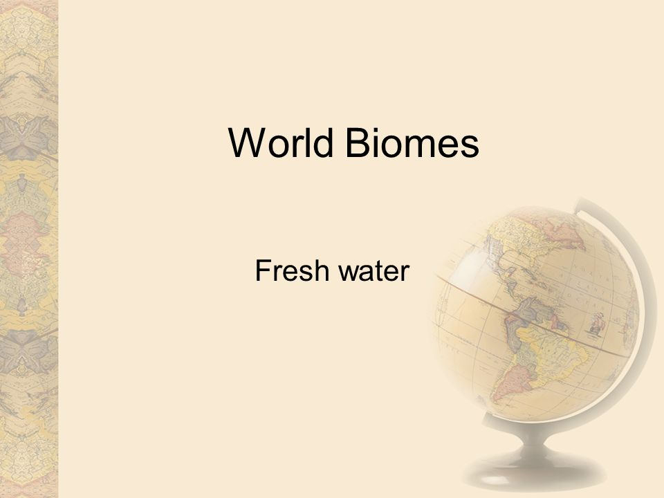 World Biomes Fresh water