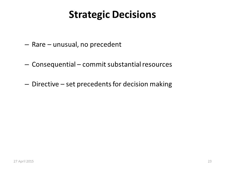 Strategic Decisions Rare – unusual, no precedent