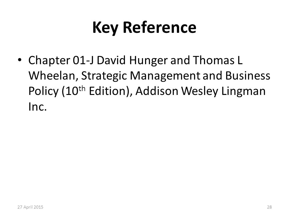 Key Reference Chapter 01-J David Hunger and Thomas L Wheelan, Strategic Management and Business Policy (10th Edition), Addison Wesley Lingman Inc.