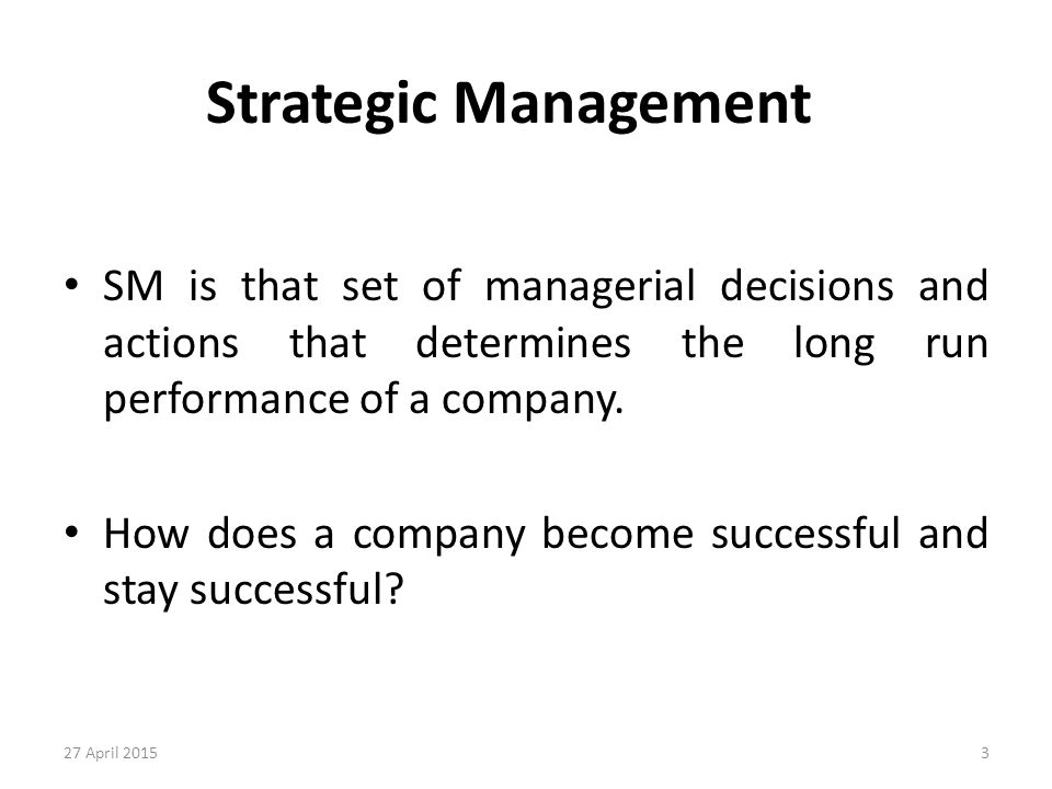Strategic Management SM is that set of managerial decisions and actions that determines the long run performance of a company.