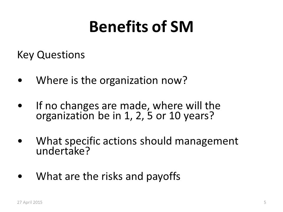 Benefits of SM Key Questions Where is the organization now
