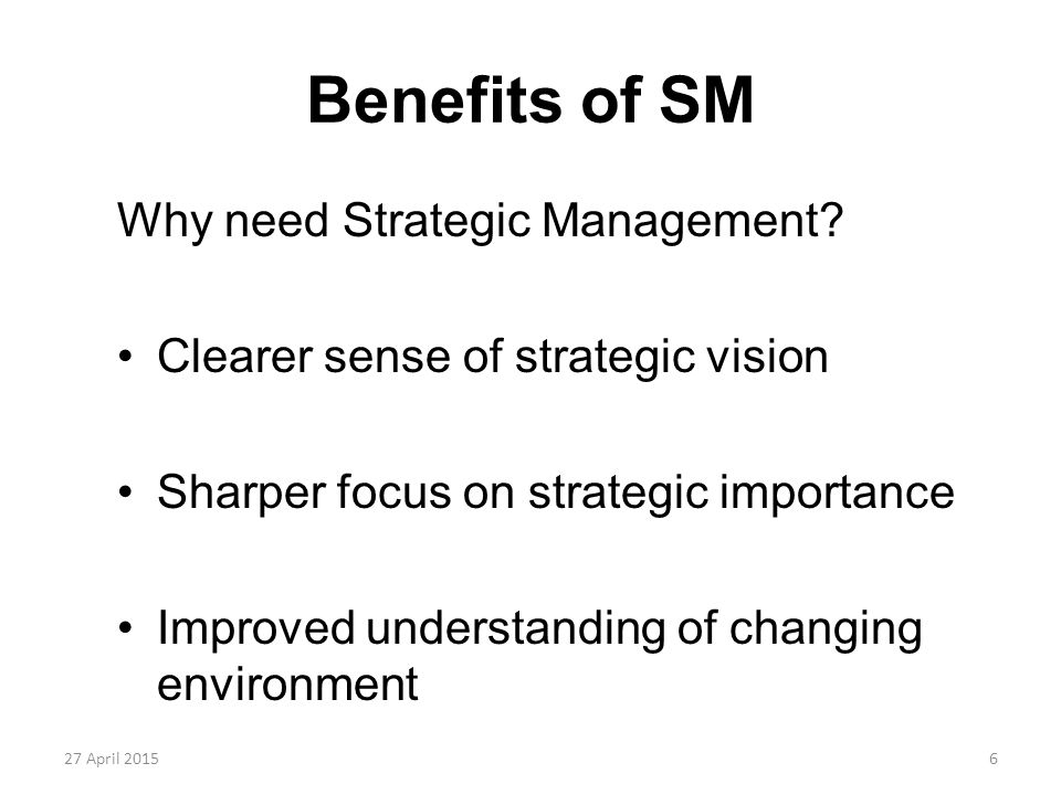Benefits of SM Why need Strategic Management