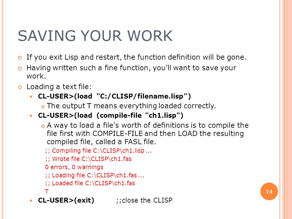SAVING YOUR WORK If you exit Lisp and restart, the function definition will be gone.