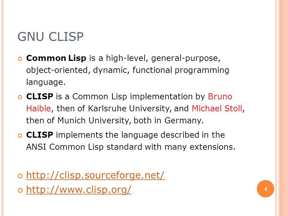 GNU CLISP http://clisp.sourceforge.net/ http://www.clisp.org/