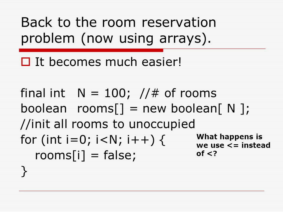Back to the room reservation problem (now using arrays).