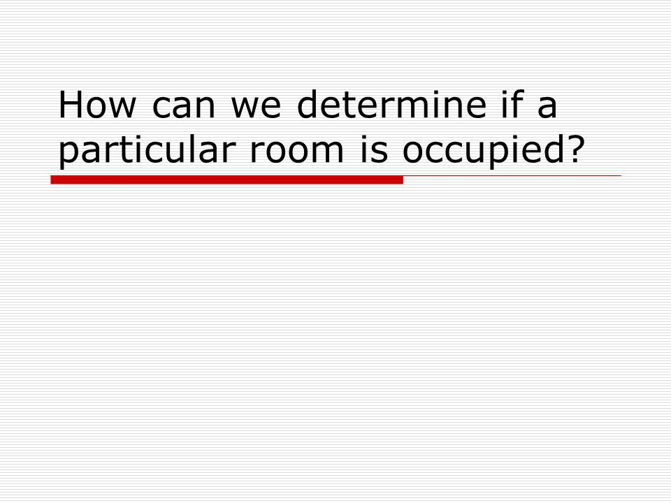 How can we determine if a particular room is occupied